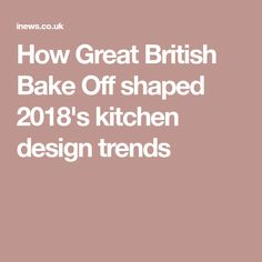 How Great British Bake Off shaped 2018's kitchen design trends