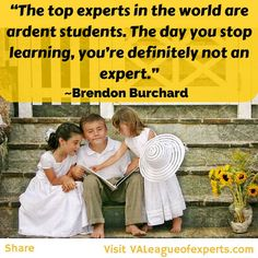"""""""The top experts in the world are ardent students. The day you stop learning, you're definitely not an expert."""" ~Brendon Burchard  Share and visit http://valeagueofexperts.com/  Thanks: https://500px.com/photo/45389232/story-time-by-vanessa-kay"""