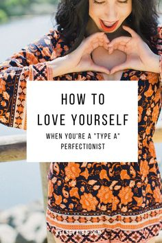 "How to Love Yourself When You're a ""Type A"" Perfectionist"