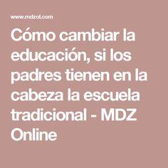 Cómo cambiar la educación, si los padres tienen en la cabeza la escuela tradicional - MDZ Online