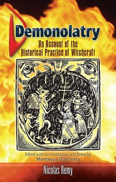 Demonolatry by Nicolas Remy  In an era when the church and its people actually believed in a universal infection of heresy and sorcery, they turned to this book for guidance. Daemonolatreiae, first published in France in 1595, was the leading witchcraft handbook of its day. In addition to defining the black arts and their practitioners--making it possible to 'recognize' witches--it offered civil and religious authorities directives for persecution of the accused and...