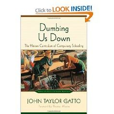 Dumbing Us Down: The Hidden Curriculum of Compulsory Schooling, Anniversary Edition eBook: John Taylor Gatto, Thomas Moore: Kindle Store Reading Lists, Book Lists, Books To Read, My Books, Homeschool Books, Homeschooling, Teaching Career, John Taylor, School Teacher