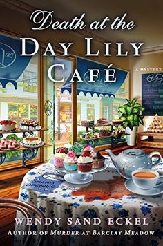 Death at the Day Lily Cafe by Wendy Sand Eckel is the second book in the Rosalie Hart Mystery series. A cozy mystery series. Cozy Mysteries, Best Mysteries, Murder Mysteries, I Love Books, Good Books, My Books, Reading Books, Reading Lists, Free Books