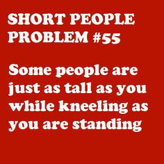 Short People Problem ugh, so disappointing when that happens. I've actually had this Problem with a friend who is Found this out while playing a game of ninja! Short People Problems, Short Girl Problems, Just For Laughs, Just For You, Short Person, Short Jokes, L5r, Fun Size, All That Matters
