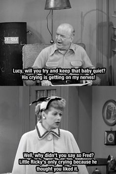 My kinda woman! Sassy and sarcastic. That's why I love Lucy