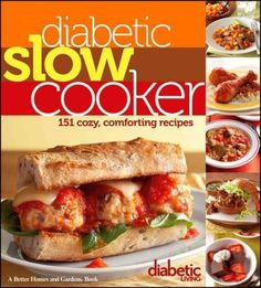 Easy, comforting slow cooker recipes from the experts at Diabetic Living Diabetic Living magazine is the most trusted source of information on nutrition and wellbeing for diabetics. In this new collec