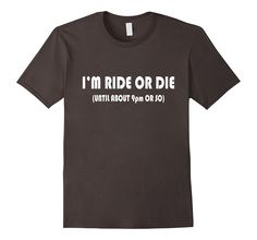 Love I'm ride or die(Until 9PM or so) T Shirt tee