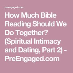 How Much Bible Reading Should We Do Together? (Spiritual Intimacy and Dating, Part 2) - PreEngaged.com