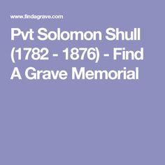 Pvt Solomon Shull (1782 - 1876) - Find A Grave Memorial