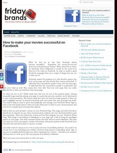 Friday Brands 2  http://www.fridaybrands.com/how-to-make-your-movies-successful-on-facebook/?utm_source=feedburner_medium=email_campaign=Feed%3A+FridayBrands+%28Friday+Brands%29