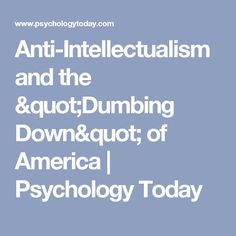 """Anti-Intellectualism and the """"Dumbing Down"""" of America 