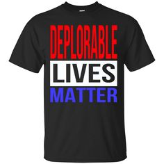 """If you love the shirt """"Deplorable Lives ..."""". Check it out here! http://summeupshop.com/products/deplorable-lives-matter-vote-trump-for-president-2016-t-shirt?utm_campaign=social_autopilot&utm_source=pin&utm_medium=pin"""