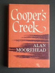 History, Australia. Cooper's Creek by Alan Moorehead.