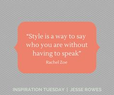 """Style is a way to say who you are without having to speak"" Rachel Zoe. Today's inspiration."