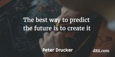The best way to predict the future is to create it. - Peter Drucker 11 Quotes that Will Inspire You to Build a Successful Startup - D8ii Limited #peterdrucker #createyourfuture #business #quote