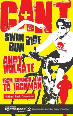 Can't Swim, Can't Ride, Can't Run: From Common Man to Ironman by Andy Holgate. $13.64. Publication: June 1, 2011. Author: Andy Holgate. Publisher: Pitch Publishing (June 1, 2011). Save 32% Off!
