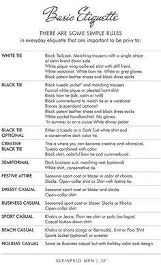 gentleman-forever:  Basic etiquette - White tie, Black tie, Semiformal, Festive, Business casual, etc