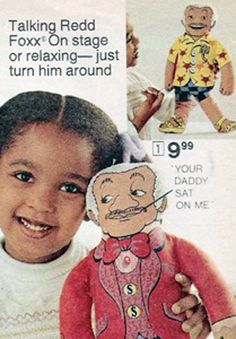 """You have no idea how badly I want a Redd Foxx doll that says """"Your daddy sat on me"""" and """"wipe your mouth before you kiss me, kid."""""""