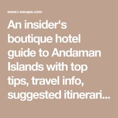An insider's boutique hotel guide to Andaman Islands with top tips, travel info, suggested itineraries and maps