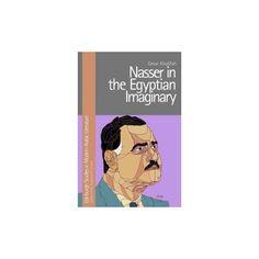 Nasser in the Egyptian Imaginary (Hardcover) (Omar Khalifah)