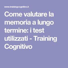 Come valutare la memoria a lungo termine: i test utilizzati - Training Cognitivo