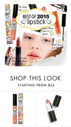 """""""Best of 2015: Lipstick!"""" by malussieversii ❤ liked on Polyvore featuring beauty, TheBalm and Sigma Beauty"""