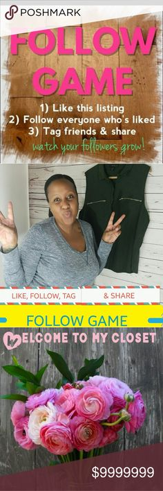 MY FIRST FOLLOW GAME- PLEASE SHARE Please help me reach my goal of 5k Followers. Reaching out to ALL ladies and gentlemen. LIKE this Listing, FOLLOW ALL who participate. SHARE to Increase exposure,  followers, and sales for your closet.  Please show me some POSHLOVE I am a newbie on this POSHJOURNEY. I will definitely return the love and follow you back. Please only Posh Compliant closets. Will notify when full. Come back and follow all the closets you may have missed. Tag your pffs!!! I…