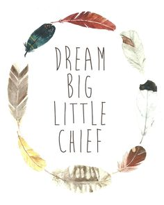dream big little chief / art print