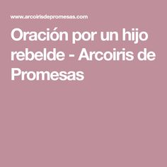 Oración por un hijo rebelde - Arcoiris de Promesas