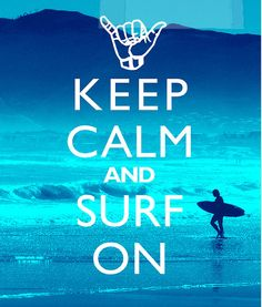 Keep Calm And Surf On. even though I'm really bad at surfing Keep Calm Posters, Keep Calm Quotes, Surfs Up, Surf Mar, Fc Barcalona, Keep Calm Signs, Sup Stand Up Paddle, Surfing Quotes, Soul Surfer