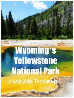 Wyoming's Yellowstone National Park: A Landscape To Remember: