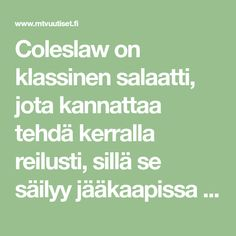 Coleslaw on klassinen salaatti, jota kannattaa tehdä kerralla reilusti, sillä se säilyy jääkaapissa hyvin muutamia päiviä. Kokeile Kaappaus keittiössä -ohjelmasta tuttua Kari Aihisen coleslaw-reseptiä. Coleslaw, Math, Food, Coleslaw Salad, Math Resources, Essen, Meals, Yemek, Cabbage Salad