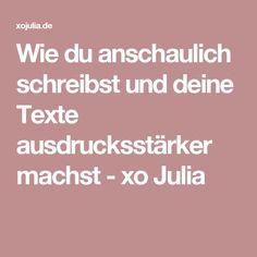 Wie du anschaulich schreibst und deine Texte ausdrucksstärker machst - xo Julia