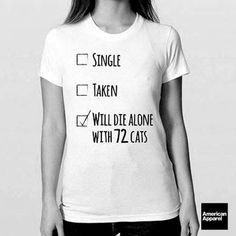 """""""Single, Taken, Will Die Alone with 72 Cats """" – Crazy Cat Lady Clothing #womp"""