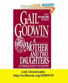 Mother and Two Daughters (9780345389237) Gail Godwin , ISBN-10: 0345389239  , ISBN-13: 978-0345389237 ,  , tutorials , pdf , ebook , torrent , downloads , rapidshare , filesonic , hotfile , megaupload , fileserve