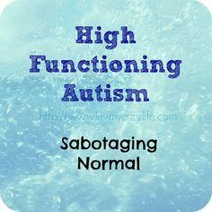 High Functioning Autism: Sabotaging Normal :
