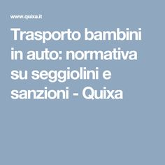 Trasporto bambini in auto: normativa su seggiolini e sanzioni - Quixa