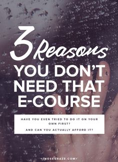 3 reasons you don't need that e-course. Have you actually tried to learn on your own first? Can you even afford the course?