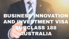 188 INVESTOR AND BUSINESS INNOVATION VISA FOR AUSTRALIA – IN 2018