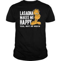 Garfield Lasagna Makes Me Happy T Shirt   Buy at https://www.sunfrog.com/Garfield-You-Not-So-Much.html?6987