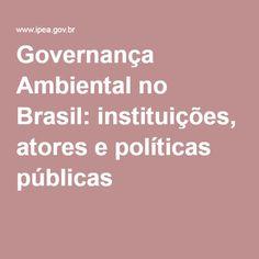 Governança Ambiental no Brasil: instituições, atores e políticas públicas