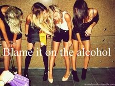 blame it on the alcohol ♥