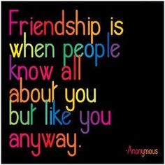 Friendship is when people know all about you but like you anyway. #Friendship