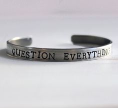 Question Everything Bracelet, Skeptic Geeky Science Pop Culture Jewelry, Athiest Handstamped Cuff, Agnostic, 42
