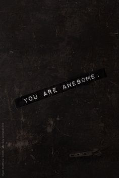 You Are Awesome. by ryanmatthewsmith | molly beth