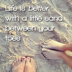 I could use a little sand between the toes right now. ;-) - Beach Quotes on Pinterest