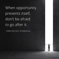 When opportunity presents itself, don't be afraid to go after it. – Eddie Kennison thedailyquotes.com