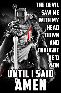 - Until I Said Amen - Knight Templar Poster Christ Quotes, Biblical Quotes, Faith Quotes, Wisdom Quotes, True Quotes, Great Quotes, Inspirational Quotes, Spartan Quotes, Video Game Quotes