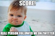Fist pump baby | SCORE! REAL PERSON FOLLOWED ME ON TWITTER | image tagged in fist pump baby | made w/ Imgflip meme maker