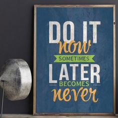 & it now sometimes later become never& Printable Business Branding, Never, Motivational, Poster Prints, Printables, Inspirational, Wallpapers, Printed, Digital